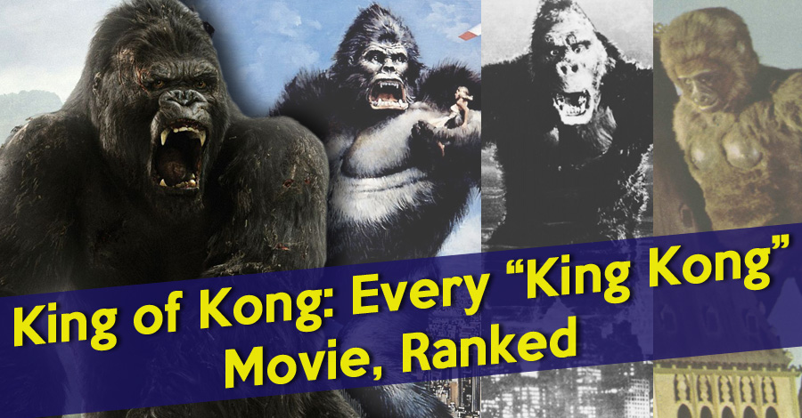 king of kong every quotking kongquot movie ranked from worst to